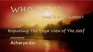 Who Am I? The Yoga View Of The Self