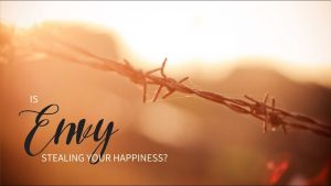 Part 3 – Is Envy Stealing Your Happiness?