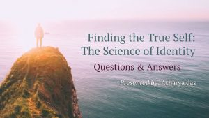 Part 4 – Finding The True Self: Questions & Answers