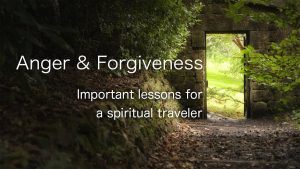 Anger & Forgiveness – Important Lessons For A Spiritual Traveler