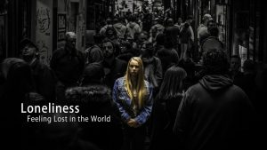 Loneliness – Feeling Lost In The World