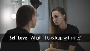 Self Love – What If I Break Up With Me?