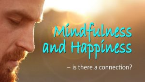 Happiness & Mindfulness – Is There A Connection