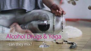 Alcohol Drugs & Yoga