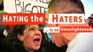 Hating The Haters … Is So Unenlightened