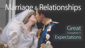 Marriage & Relationships – Great (unrealistic?) Expectations
