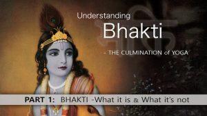 1 Understanding Bhakti – Bhakti – What It Is & What It Is Not