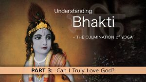 3 Understanding Bhakti – Can I Truly Love God?