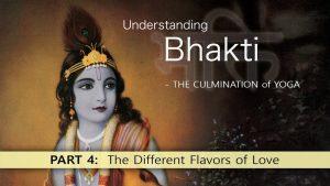 4 Understanding Bhakti – Different Flavors Of Love