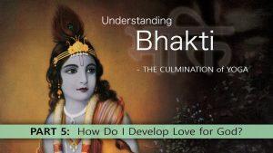 5 Understanding Bhakti – How Do I Develop Love For God?