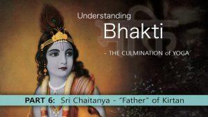 "6 Understanding Bhakti – Sri Chaitanya – ""father Of Kirtan"""