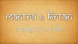 Mantra & Kirtan – Changing My Life