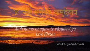Aum Namo Bhagavate Vasudevaya – Live Kirtan