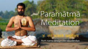 Paramatma Meditation – Why? And How?