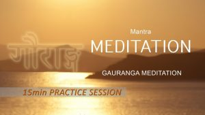 10. Mantra Meditation – Gauranga 15min
