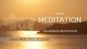 9. Mantra Meditation – Gauranga 9min