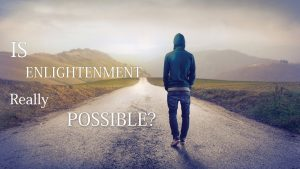 Is Enlightenment Really Possible?