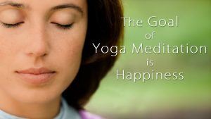 The Goal Of Yoga Meditation Is Happiness