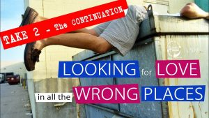 Looking For Love In All The Wrong Places – Take 2