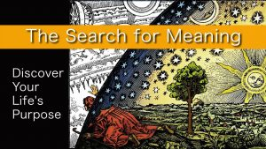 The Search For Meaning – Discover Your Life's Purpose
