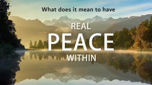 Real Peace Within – What Does It Mean To Have It?
