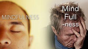 Mindfulness Or Mind Full Ness