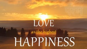 Love As The Highest Happiness