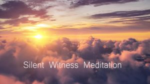 """silent Witness"" Meditation"