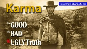 Karma – The Good The Bad & The Ugly Truth