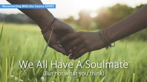 We All Have A Soulmate – But Not What You Think