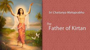 The Father Of Kirtan – Sri Chaitanya Mahaprabhu