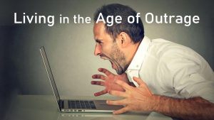 Living In The Age Of Outrage