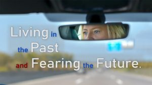 Living In The Past And Fearing The Future
