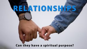 Relationships – Can They Have A Spiritual Purpose?