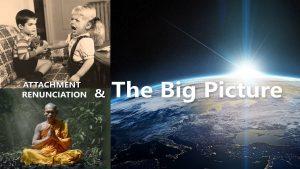 Attachment, Renunciation & The Big Picture