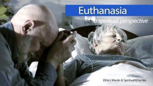 Euthanasia – A Spiritual Perspective