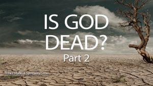 Is God Dead? – Part 2
