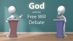 God And The Free Will Debate
