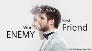 The Mind – Best Friend Or Worst Enemy
