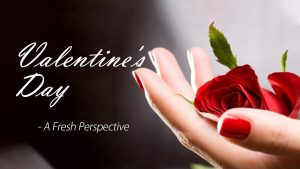 Valentine's Day – A Fresh Perspective