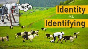 Identity Vs. Identifying