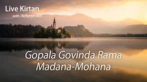 Live Kirtan – Gopala Govinda Rama Madana Mohana