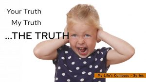 Your Truth, My Truth, …the Truth