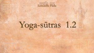 03 – Yoga Sutra 1.2