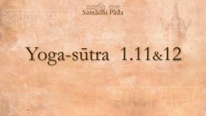10 – Yoga Sutra 1.11 & 12