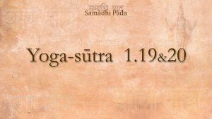 16 – Yoga Sutra 1.19&20