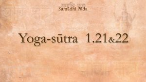 17 – Yoga Sutra 1.21&22