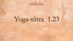 18 – Yoga Sutra 1.23