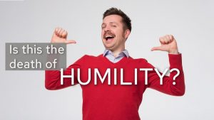 Is This The Death Of Humility?