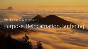 Purpose, Reincarnation, And Suffering – An Online Q&a Session